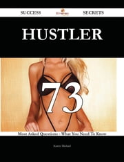 Hustler 73 Success Secrets - 73 Most Asked Questions On Hustler - What You Need To Know ebook by Karen Michael
