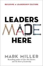 Leaders Made Here - Building a Leadership Culture ebook by Mark Miller