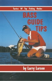 Bass Guide Tips - Tactics of Top Fishing Guides ebook by Larry Larsen