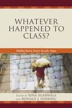 Whatever Happened to Class? ebook by Rina Agarwala,Ronald J. Herring,Christopher Candland,Vivek Chibber,Leela Fernandes,John Harriss,Patrick Heller,Emmanuel Teitelbaum