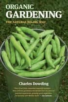 Organic Gardening - The Natural No-Dig Way ebook by Charles Dowding