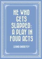 He Who Gets Slapped: A Play in Four Acts ebook by Leonid Andreyev