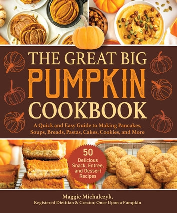 The Great Big Pumpkin Cookbook - A Quick and Easy Guide to Making Pancakes, Soups, Breads, Pastas, Cakes, Cookies, and More ebook by Michalczyk Maggie
