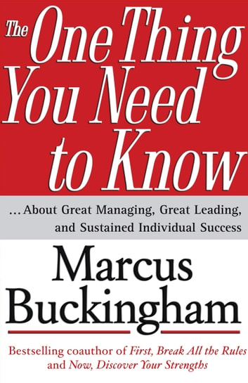 The One Thing You Need to Know - ... About Great Managing, Great Leading, and Sustained Individual Success ebook by Marcus Buckingham