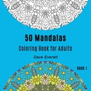 50 Mandalas Coloring Book for Adults 1 - Mandalas for Coloring, #1 ebook by Dave Everett