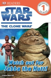 DK Readers L1: Star Wars: The Clone Wars: Watch out for Jabba the Hutt! ebook by Simon Beecroft