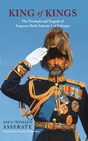 King of Kings - The Triumph and Tragedy of Emperor Haile Selassie I of Ethiopia ebook by Asfa-Wossen Asserate,Peter Lewis