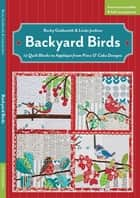 Backyard Birds - 12 Quilt Blocks to Appliqué from Piece O' Cake Designs ebook by Becky Goldsmith, Linda Jenkins