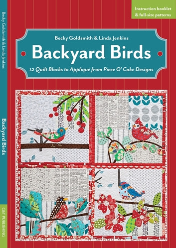 Backyard Birds - 12 Quilt Blocks to Appliqué from Piece O' Cake Designs ebook by Becky Goldsmith,Linda Jenkins