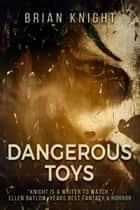 Dangerous Toys ebook by Brian Knight