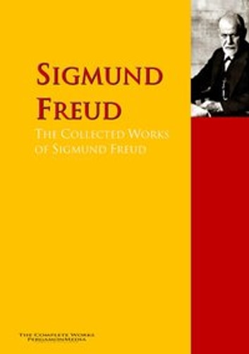 The Collected Works of Sigmund Freud - The Complete Works PergamonMedia ebook by Sigmund Freud,Wilhelm Jensen