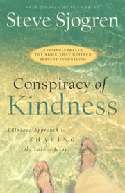 Conspiracy of Kindness - Revised and Updated A Unique Approach to Sharing the Love of Jesus ebook by Steve Sjogren
