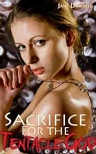 Sacrifice for the Tentacle God (Tentacle Porn Erotica) ebook by Jane Dashiell