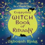 Everyday Witch Book of Rituals: All You Need for a Magickal Year ebook by Deborah Blake
