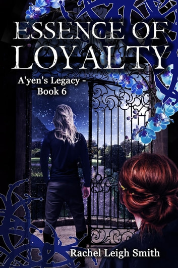 Essence of Loyalty - A'yen's Legacy, #6 ebook by Rachel Leigh Smith