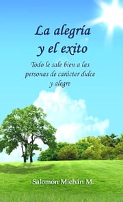 La alegría y el éxito ebook by Salomon Michan Sr