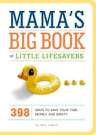 Mama's Big Book of Little Lifesavers - 398 Ways to Save Your Time, Money, and Sanity ebook by Kerry Colburn