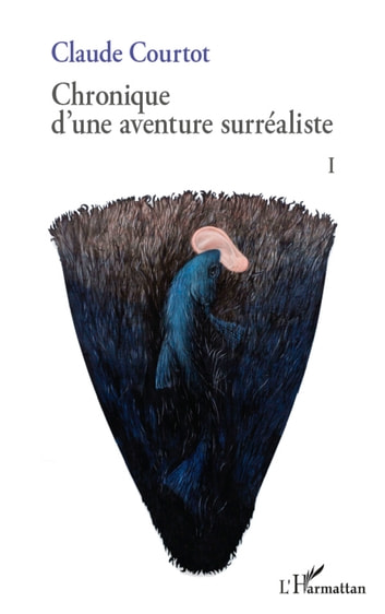 Chronique d'une aventure surréaliste I ebook by Claude Courtot