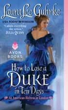 How to Lose a Duke in Ten Days ebook by Laura Lee Guhrke