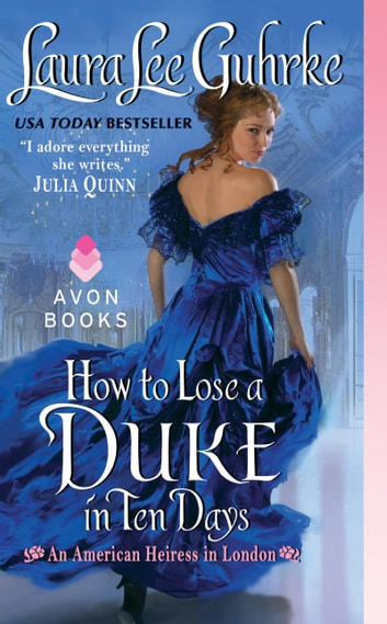 How to Lose a Duke in Ten Days - An American Heiress in London ebook by Laura Lee Guhrke