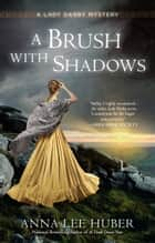 A Brush with Shadows 電子書 by Anna Lee Huber
