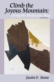 Climb the Joyous Mountain: Living the Meditative Way (2nd Edition) ebook by Justin F. Stone