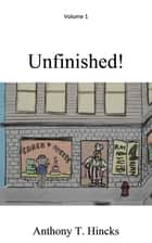 Unfinished! ebook by Anthony T. Hincks