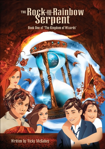The Rock and the Rainbow Serpent - Book 1 of 'The Kingdom of Wizards' ebook by Vicky McGahey