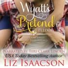 Wyatt's Pretend Pledge - Christmas Brides for Billionaire Brothers audiobook by