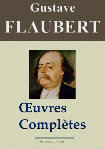 Gustave Flaubert : Oeuvres complètes - 69 titres - édition enrichie | Arvensa Editions ebook by Gustave Flaubert