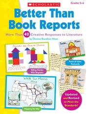 Better Than Book Reports: More Than 40 Creative Responses to Literature ebook by Boardman Moen, Christine