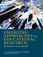 Emerging Approaches to Educational Research - Tracing the Socio-Material eBook by Tara Fenwick, Richard Edwards, Peter Sawchuk