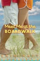 Meet Me At The Boardwalk ebook by Erin Haft