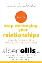 How To Stop Destroying Your Relationships ebook by Albert Ellis, Robert A. Harper, Ann Vernon