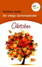 Der ewige Gartenkalender - Band 10: Oktober ebook by Christina Zacker