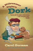 A Midsummer Night's Dork ebook by Carol Gorman
