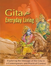 Gita for Everyday Living : Exploring the Message of the Gita ebook by Swami Atmashraddhananda