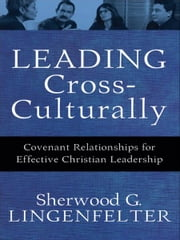 Leading Cross-Culturally - Covenant Relationships for Effective Christian Leadership ebook by Sherwood G. Lingenfelter