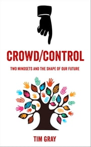 Crowd/Control - Two mindsets and the shape of our future ebook by Tim Gray