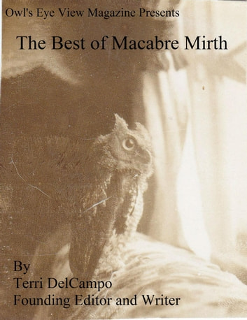 Owl's Eye View Magazine Presents The Best of Macabre Mirth ebook by Terri DelCampo