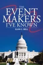 The Event Makers I've Known ebook by Elvin C. Bell