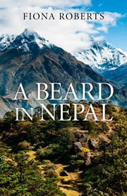 A Beard In Nepal ebook by Fiona Roberts