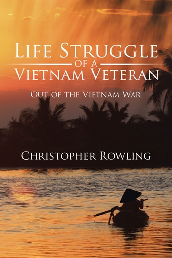 Life Struggle of a Vietnam Veteran - Out of the Vietnam War ebook by Christopher Rowling
