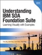 Understanding IBM SOA Foundation Suite ebook by Tinny Ng,Jane Fung,Laura Chan,Vivian Mak