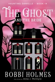 The Ghost and the Bride ebook by Bobbi Holmes, Anna J. McIntyre
