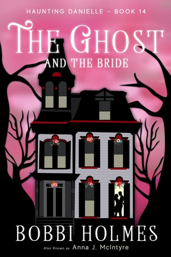 The Ghost and the Bride ebook by Bobbi Holmes,Anna J. McIntyre