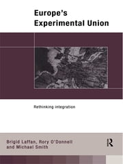 Europe's Experimental Union - Rethinking Integration ebook by Brigid Laffan,Rory O' Donnell,Michael Smith
