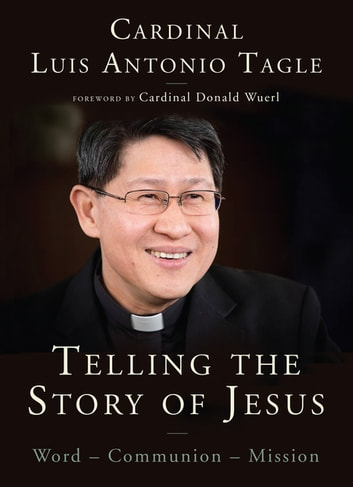 Telling the Story of Jesus - Word-Communion-Mission ebook by Luis Antonio Tagle
