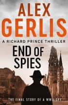 End of Spies ebook by Alex Gerlis