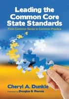 Leading the Common Core State Standards ebook by Cheryl A. (Ann) Dunkle